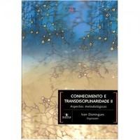 Conhecimento e Transdisciplinaridade II Ivan Domingues