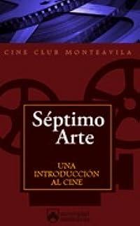 Séptimo Arte: Una introducción al cine