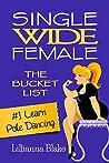 Learn Pole Dancing (Single Wide Female: The Bucket List #1)