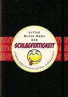 Das Little Black Book der Schlagfertigkeit: Treffsicher, pfiffig und charmant auf Partys, in Beruf und Co. (Little Black Books (Deutsche Ausgabe))