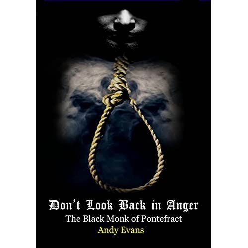 Look Back In Anger Quotes: Don't Look Back In Anger: The Black Monk Of Pontefract By
