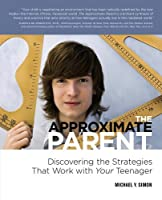 The Approximate Parent: Discovering the Strategies That Work with Your Teenager
