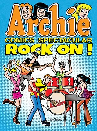 Archie Comics Spectacular: Rock On! (Archie Comics Spectaculars)