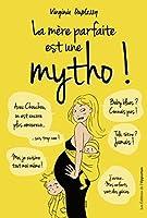 La mère parfaite est une mytho ! (HORS COLL)