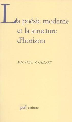 La Poésie Moderne Et La Structure Dhorizon By Michel Collot