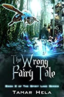 The Wrong Fairy Tale: Spirit Lake Series Book 2