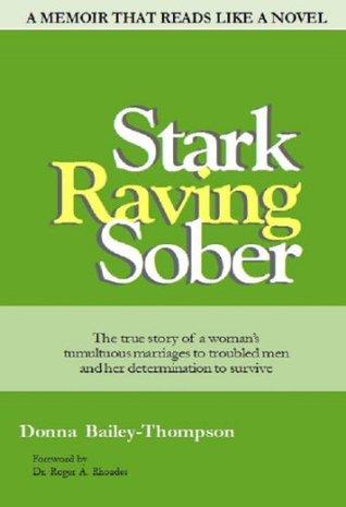 Stark Raving Sober: A memoir that reads like a novel