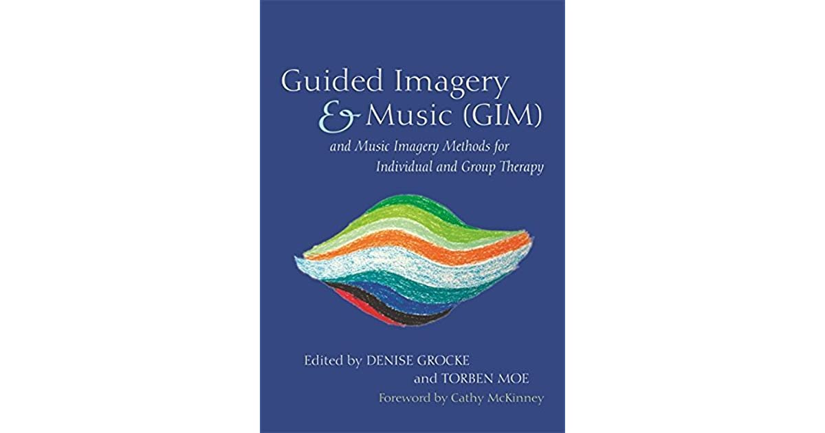 Guided Imagery & Music (GIM) and Music Imagery Methods for