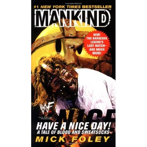 Have A Nice Day A Tale Of Blood And Sweatsocks By Mick Foley