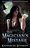 The Magician's Mistake (The Fay Morgan Chronicles #1)