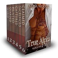True Alpha: Complete Box Set (True Alpha parts 1-6; Dot Com Wolves #1)