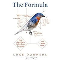 The Formula: How Algorithms Solve all our Problems... and Create More
