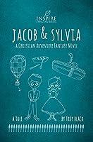 Jacob and Sylvia: A Christian Adventure Fantasy Novel
