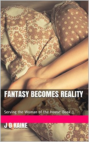 Fantasy Becomes Reality: Serving the Woman of the House: Book 1