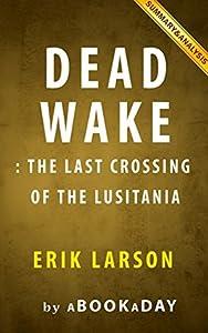 Dead Wake: : The Last Crossing of the Lusitania by Erik Larson | Summary & Analysis