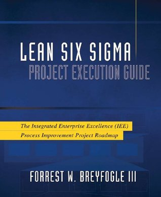 Lean Six Sigma Project Execution Guide: The Integrated Enterprise Excellence (Iee) Process Improvement Project Roadmap
