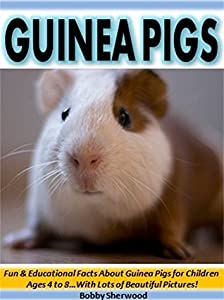 Guinea Pigs: Fun & Educational Facts About Guinea Pigs for Children Ages 4 to 8...With Lots of Beautiful Pictures!