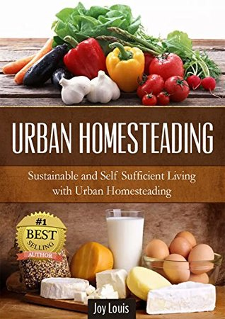 Gardening: Urban Homesteading - LEARN THE TOP STRATEGIES FOR SUSTAINABLE AND SELF SUFFICIENT LIVING WITH URBAN HOMESTEADING! Perfect for Gardening Beginners or Seasoned Veterans! (Gardening Guide)