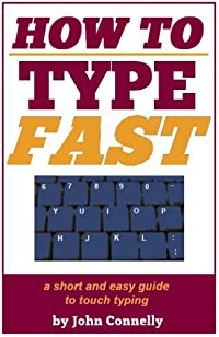 How to Type Fast: A Short and Easy Guide to Touch Typing (30 Minute Read) (The Learning Development Book Series 10)