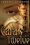 Cara's Twelve by Chantel Seabrook
