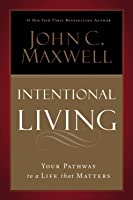 Intentional Living: Choosing a Life That Matters