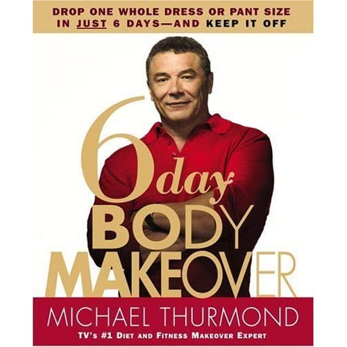 6 Day Body Makeover Drop One Whole Dress Or Pant Size In Just 6 Days And Keep It Off By Michael Thurmond