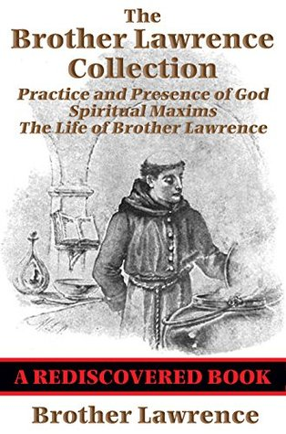 The Brother Lawrence Collection (Rediscovered Books): Practice and Presence of God; Spiritual Maxims; The Life of Brother Lawrence