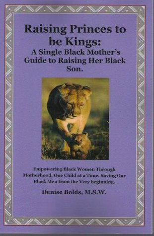 Raising Princes to be Kings: A Single Black Mother's Guide to Raising Her Black Son
