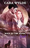 Trapped In A Gilded Cage (Sold To The Alpha, #1)