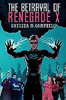 The Betrayal of Renegade X (Renegade X, Book 3)