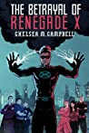 The Betrayal of Renegade X (Renegade X, #3)