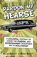 Pardon My Hearse: A Colorful Portrait of Where the Funeral and Entertainment Industries Met in Hollywood
