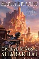 Twelve Kings in Sharakhai (The Song of the Shattered Sands, #1)