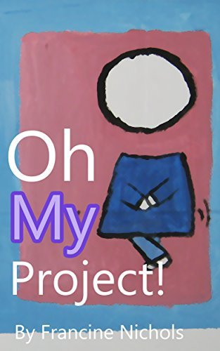 Oh My Project! (Book #12): children stories with moral lessons  by  Francine Nichols
