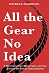 All the Gear No Idea: A Woman's Solo Motorbike Journey Around the Indian Subcontinent