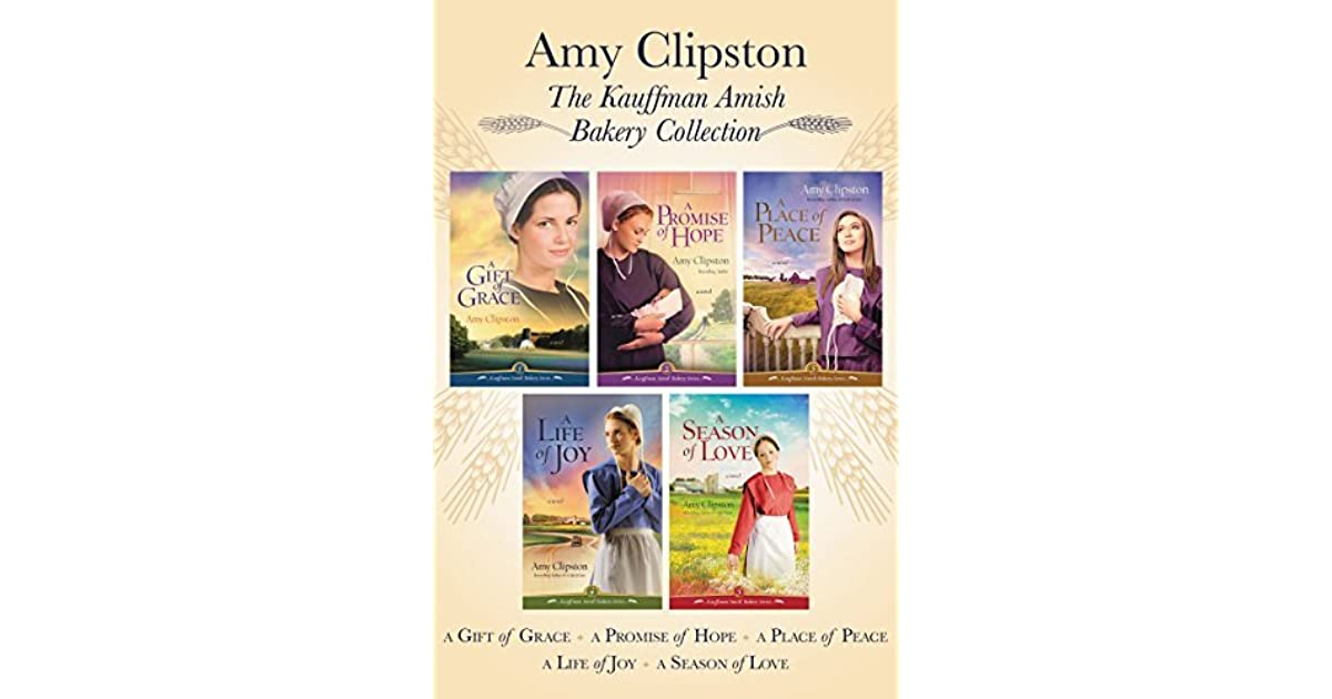 The Kauffman Amish Bakery Collection A Gift Of Grace Promise Hope Place Peace Life Joy Season Love By Amy Clipston