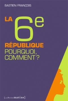 La 6e République. Pourquoi, comment ?