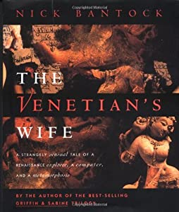 The Venetian's Wife: A Strangely Sensual Tale of a Renaissance Explorer, a Computer, and a Metamorphosis