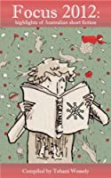 Focus 2012: highlights of Australian short fiction