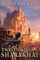 Twelve Kings in Sharakhai (The Song of Shattered Sands, #1)