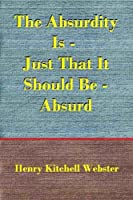 The Absurdity Is - Just That It Should Be - Absurd