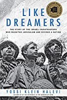 Like Dreamers: The Story of the Israeli Paratroopers Who Reunited Jerusalem and Divided a Nation
