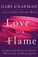 Love Is A Flame: Stories of What Happens When Love Is Rekindled