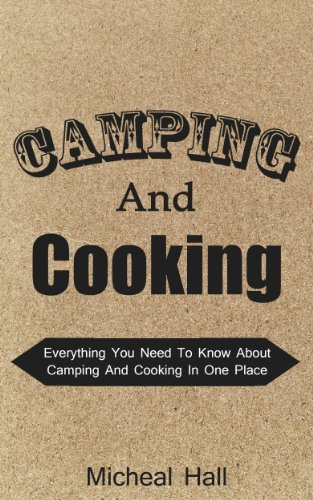 Camping and Cooking  Everything - Micheal Hall