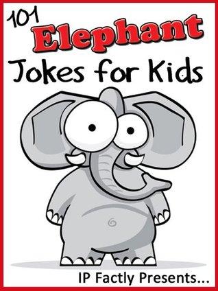 101 Elephant Jokes for Kids (Animal Jokes for Children) (Joke Books for Kids)
