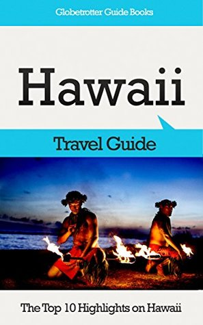 Hawaii Travel Guide: The Top 10 Highlights on Hawaii (Globetrotter Guide Books)