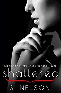 Shattered (Addicted Trilogy #2)