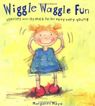 Wiggle Waggle Fun: Stories and Rhymes for the Very Very Young