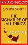 Elizabeth Gilbert's The Signature of All Things - For Fans (Trivia-On-Books)