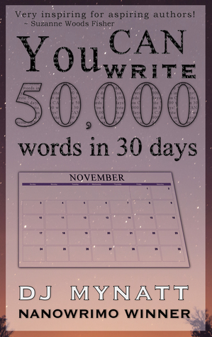 You CAN Write 50,000 Words in 30 Days by D J  Mynatt